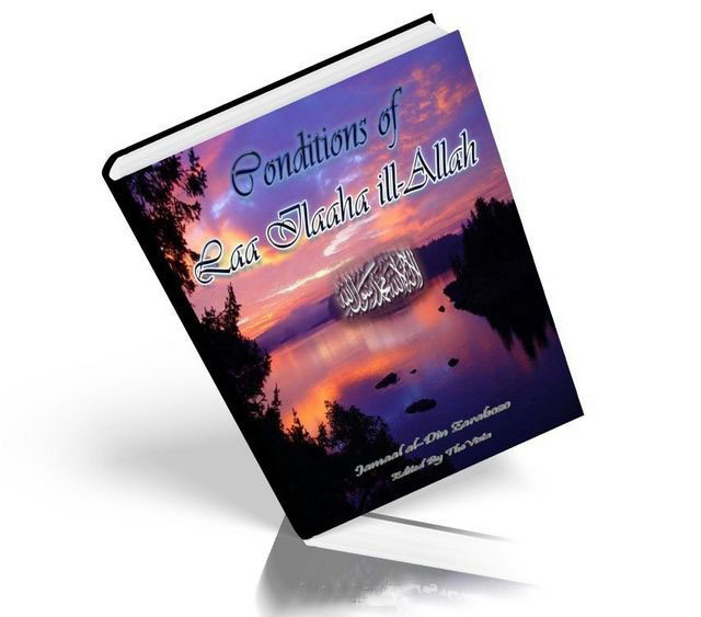 Conditions Of Laa Ilaaha ill-Allah: The Conditions of the Testimony of Faith