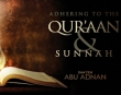 Adhering to The Quran & Sunnah - Abu Adnan