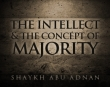 The Intellect & The Concept Of Majority - Abu Adnan