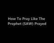 How to Pray like the Prophet Muhammad (P... - Unknown